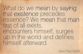 what do we by saying that existence precedes essence we