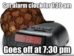 Alarm Clock Meme - set alarm clock for 7 30 am goes off at 7 30 pm scumbag alarm