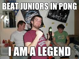 Drunk College Student Meme - beat juniors in pong i am a legend drunk college freshman