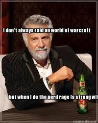 Nerd Rage Meme - meme maker i dont always raid on world of warcraft but when i do