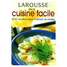 livre de cuisine simple de la cuisine facile 500 recettes pour maîtriser les bases de