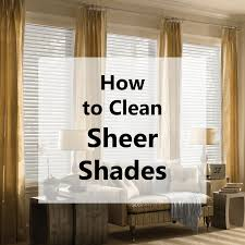 how to clean sheer shades blindster blog