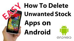 delete apps android how to delete stock pre installed android apps on phones tablets