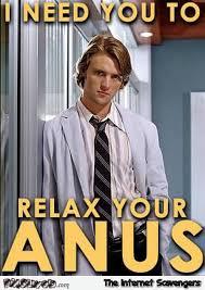 Relax Meme - relax your anus meme pmslweb