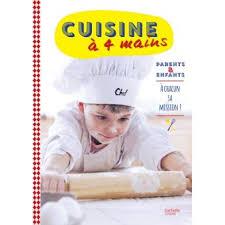 la cuisine 4 mains cuisine à 4 mains parents et enfants à chacun sa mission relié
