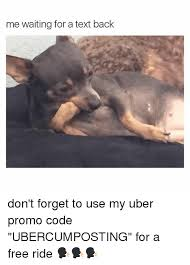 Waiting For Text Meme - me waiting for a text back don t forget to use my uber promo code