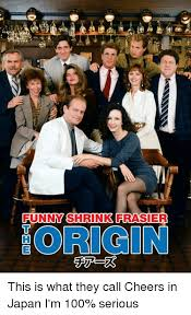 Frasier Meme - funny shrink frasier origin this is what they call cheers in japan