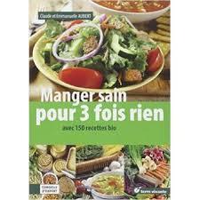 livre cuisine bio manger sain pour trois fois rien 150 recettes équilibrées et bio