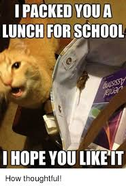 Thoughtful Memes - i packed you a lunch for school i hope you like it how thoughtful
