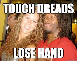 Black Girl Hand Meme - touch dreads lose hand intimidating black guy quickmeme