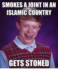Islamic Meme - smokes ajoint in an islamic country gets stoned ckmeme islamic