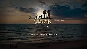 great getaways 1106 the keweenaw peninsula