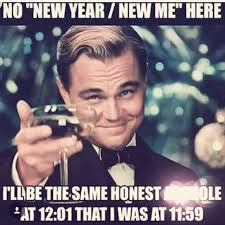 New Year New Me Meme - no new year new me here i ll be the same honest asshole at 12 01