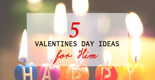 s day ideas for him 5 valentines day ideas for him