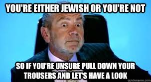 Unsure Meme - you re either jewish or you re not so if you re unsure pull down