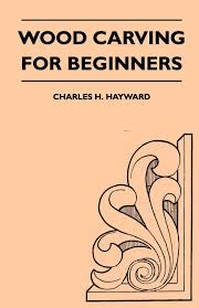 Wood Carving Designs Free Download by Wood Carving For Beginners Charles H Hayward 9781447410157
