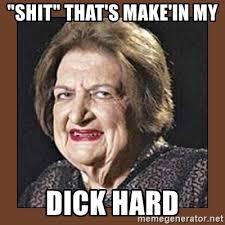 Hard Dick Meme - shit that s make in my dick hard that makes me moist meme