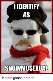 Haters Gonna Hate Meme - i identify as rap i feel like posting snowmosexual haters gonna