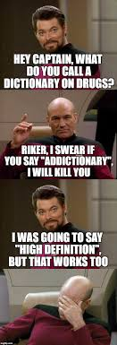 Memes Dictionary - hey captain what do you call a dictionary on drugs riker i swear