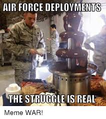 The Struggle Is Real Meme - air force deployments the struggle is real meme war meme on me me