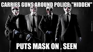 Payday 2 Meme - payday 2 logic by recyclebin meme center