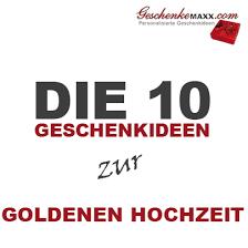 sprüche zur goldenen hochzeit der eltern die 10 geschenkideen zur goldenen hochzeit geschenkemaxx