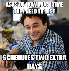 Qa Memes - asks qa how much time they need to test schedules two extra days