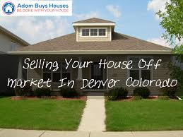 selling your house off market in denver colorado