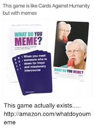 Meme The Game - this game is like cards against humanity but with memes what do you