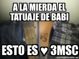 Meme Babi - meme personalizado a la mierda el tatuaje de babi esto es 3msc