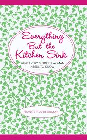 Everything But The Kitchen Sink Book By Francesca Beauman Ben - Everything and the kitchen sink