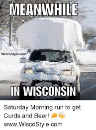 Wisconsin Meme - meanwhile wiscostylecom in wisconsin saturday morning run to get