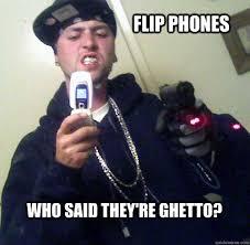 Flip Phone Meme - who said they re ghetto flip phones hard core bennett quickmeme