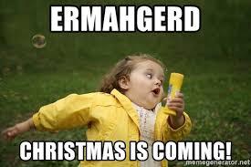 Ermahgerd Meme Generator - ermahgerd christmas is coming bubble girl meme generator