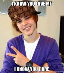 You Love Me Meme - i know you love me i know you care scumbag justin bieber make a meme