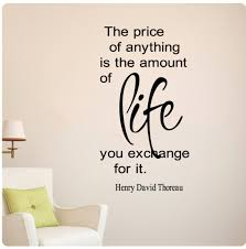 education quotes henry david thoreau the price of anything is the amount of life you exchange for it