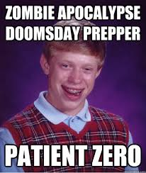 Doomsday Preppers Meme - zombie apocalypse doomsday prepper patient zero bad luck brian