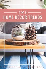 home decor trends 2018 home decorating trends birkley lane interiors helping
