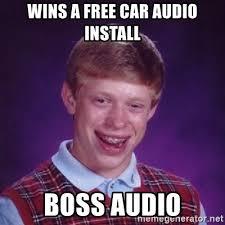 Car Audio Memes - wins a free car audio install boss audio bad luck brian meme