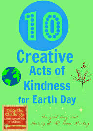 10 creative acts of kindness for earth day the good long road