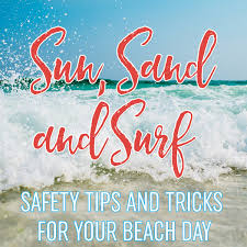 sun sand and surf safety tips and tricks for your beach day