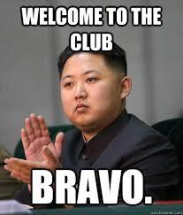 Welcome Meme - welcome to the club bravo unimpressed kim jong un quickmeme
