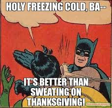 Freezing Cold Meme - holy freezing cold ba it s better than sweating on thanksgiving