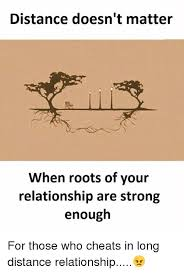Distance Meme - distance doesn t matter when roots of your relationship are strong