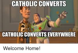 Welcome Home Meme - catholic converts catholic convertseverywhere quick meme com welcome