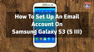 Setting Up Your Smartphone Now by How To Set Up An Email Account On Your Samsung Galaxy S3 S Iii