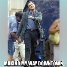 Making My Way Downtown Meme - making my way downtown strutting leo meme generator
