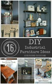 Diy Furniture Ideas 98 Best Industrial Projects Images On Pinterest Industrial