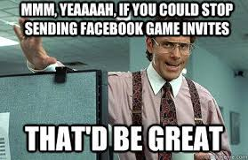 Lawrence Office Space Meme - facebook how to turn off game requests tech patrol pinterest