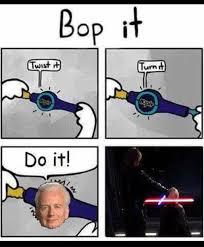 Turn On Memes - bop it do it prequel memes know your meme
